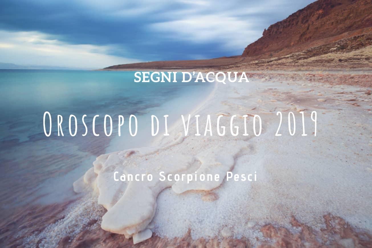 Oroscopo di Viaggio 2019 dei segni d'acqua: cancro, scorpione e pesci Cancro Scorpione e Pesci nel 2019 raggiungeranno mete agognate da sempre